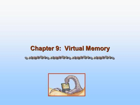 Chapter 9: Virtual Memory. 9.2 Silberschatz, Galvin and Gagne ©2005 Operating System Concepts – 7 th Edition, Feb 22, 2005 Chapter 9: Virtual Memory Background.