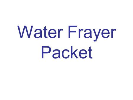"Water Frayer Packet. Water Structure –H 2 O – water has a bent ""V"" shape because oxygen pulls electrons more strongly than each hydrogen Define Polar."