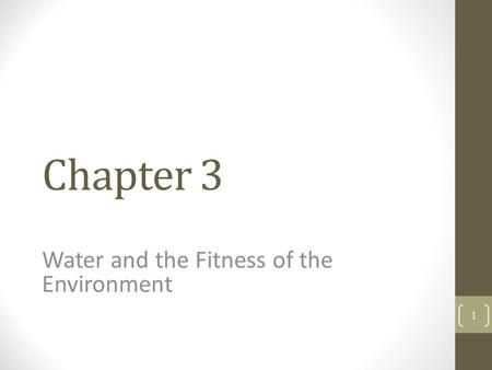 Chapter 3 Water and the Fitness of the Environment 1.