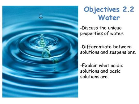 Lesson Overview Lesson Overview Properties of Water Objectives 2.2 Water - - Discuss the unique properties of water. -Differentiate between solutions and.