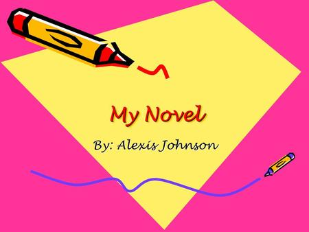 "My Novel My Novel By: Alexis Johnson. About My Book The name of my book is, ""The Earth, My Butt, and Other Big Round Things. The author of my book is."