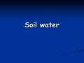 "Soil water. Types of water in soil: 1. Adhesion water 1. Adhesion water ""HYGROSCOPIC WATER"" ""HYGROSCOPIC WATER"" Remove by oven drying Remove by oven."