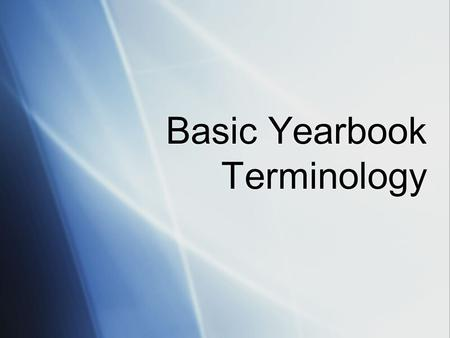Basic Yearbook Terminology