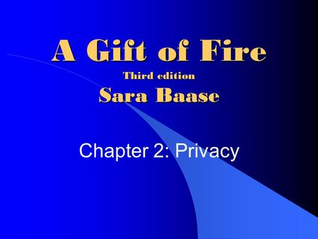 A Gift of Fire Third edition Sara Baase Chapter 2: Privacy.