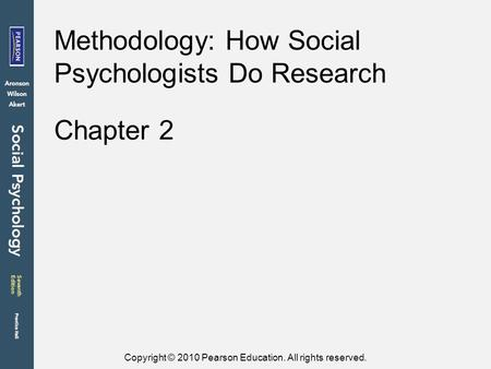 Copyright © 2010 Pearson Education. All rights reserved. Chapter 2 Methodology: How Social Psychologists Do Research.