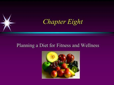 Chapter Eight Planning a Diet for Fitness and Wellness.