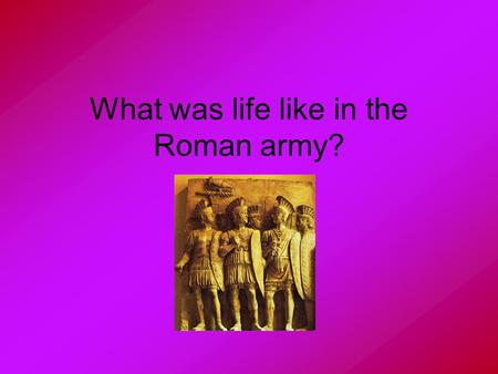 What was life like in the Roman army?. Quick Test Words 1. 2. 3. 4. 5. soldier republic centurion guarded shield.
