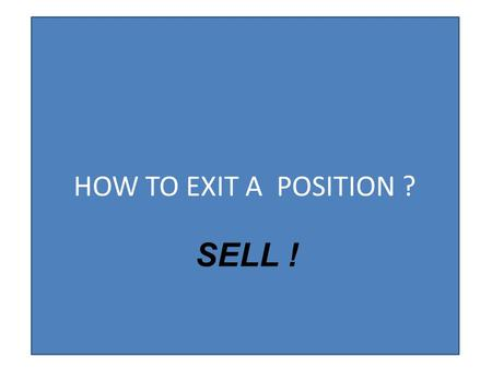 HOW TO EXIT A POSITION ? SELL !. Exiting Positions: 2. Percent swing approximation - calculated 3. Channel assumption 4. How much can you afford to lose.