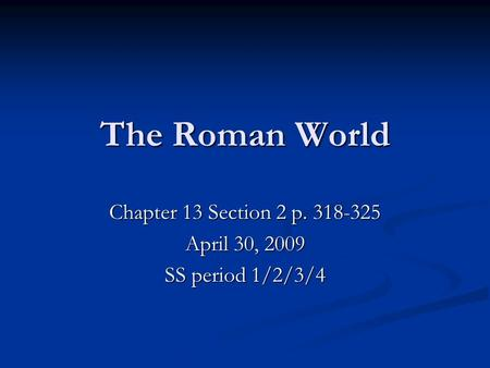 The Roman World Chapter 13 Section 2 p. 318-325 April 30, 2009 SS period 1/2/3/4.