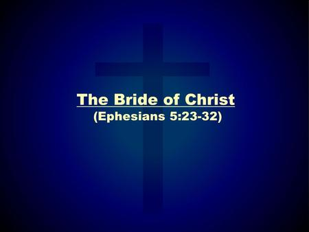 "The Bride of Christ (Ephesians 5:23-32). Acts 20:28 ""Take heed therefore unto yourselves, and to all the flock, over the which the Holy Ghost hath made."