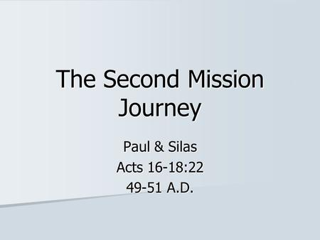 The Second Mission Journey Paul & Silas Acts 16-18:22 49-51 A.D.