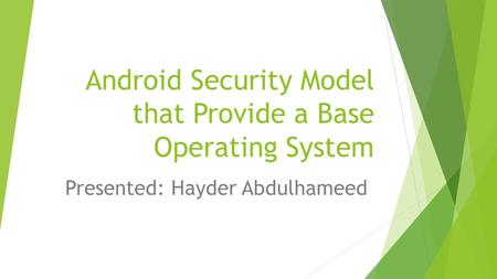 Android Security Model that Provide a Base Operating System Presented: Hayder Abdulhameed.