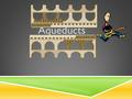 Aqueducts. ABOUT AQUEDUCTS  Aqueducts were built in the in the 3 rd century by the Romans.  Most aqueducts were built out of stone, bricks and concrete.