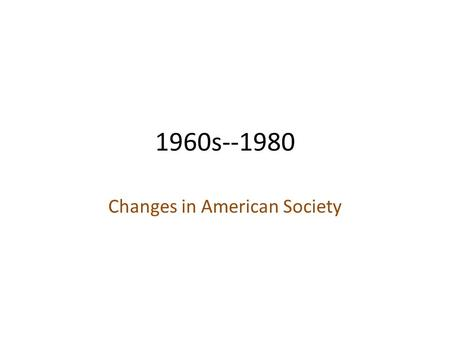 the changes in society in 1960s United states history social changes of the 1950's and 1960's purpose: to explore how popular culture including music, movies and television shows of the 1950.