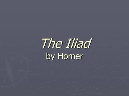 The Iliad by Homer. Write This in Your Notebook Why read The Iliad? ► To learn a little about an ancient world whose ideas have influenced our own world.