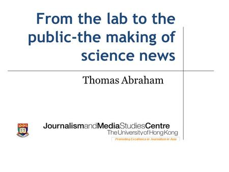From the lab to the public-the making of science news Thomas Abraham.