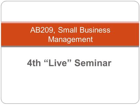 "4th ""Live"" Seminar AB209, Small Business Management."
