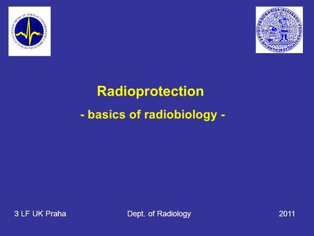 Radioprotection - basics of radiobiology - 3 LF UK Praha Dept. of Radiology 2011.