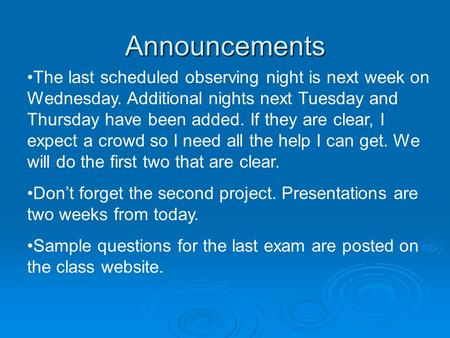Announcements The last scheduled observing night is next week on Wednesday. Additional nights next Tuesday and Thursday have been added. If they are clear,