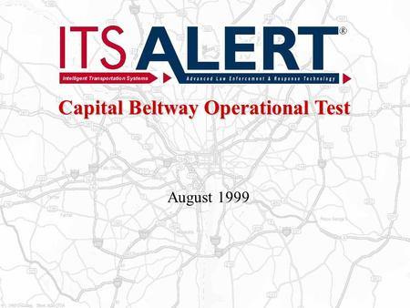Capital Beltway Operational Test August 1999. 2 Capital Beltway Operational Test 2 Op Test Overview I-95 portion of the Capital Beltway Multi-jurisdiction.