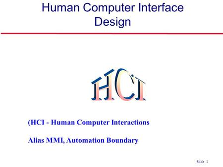 ©Ian Sommerville 2004Software Engineering, 7th edition. Chapter 4 Slide 1 Slide 1 Human Computer Interface Design (HCI - Human Computer Interactions Alias.
