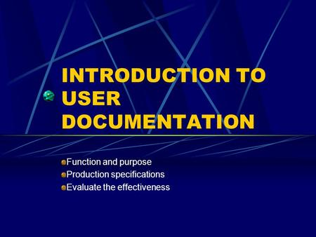 INTRODUCTION TO USER DOCUMENTATION Function and purpose Production specifications Evaluate the effectiveness.