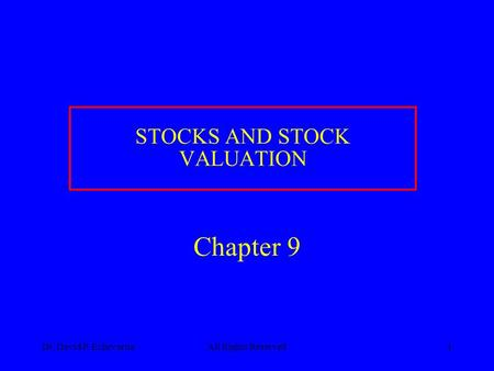 Dr. David P. EchevarriaAll Rights Reserved1 Chapter 9 STOCKS AND STOCK VALUATION.
