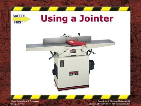 Using a Jointer. Safety Notice - Brand Disclaimer Safety Notice The viewer is expressly advised to consider and use all safety precautions described in.