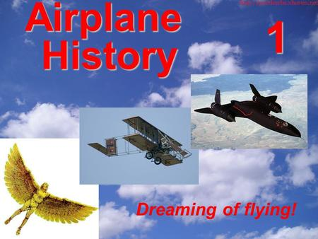 Airplane History 1 Dreaming of flying!. There were no airplanes in the past.