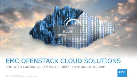 1© Copyright 2015 EMC Corporation. All rights reserved. EMC OPENSTACK CLOUD SOLUTIONS EMC WITH CANONICAL OPENSTACK REFERENCE ARCHITECTURE.