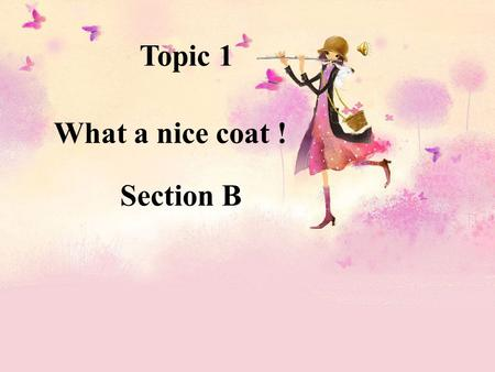 Topic 1 What a nice coat ! Section B. Warming up! Can you tell me the English names of the following things? a scarf.