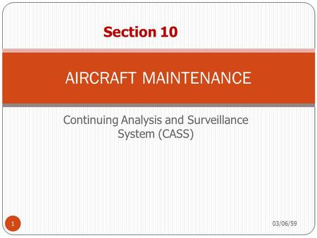 Continuing Analysis and Surveillance System (CASS) 03/06/59 1 AIRCRAFT MAINTENANCE Section 10.