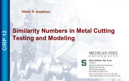 Similarity Numbers in Metal Cutting Testing and Modeling Viktor P. Astakhov CIRP 12.