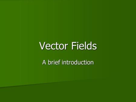 "Vector Fields A brief introduction. Functions---The Big Picture A set of inputs (domain!) A set of outputs (range!) A ""rule"" that takes any input and."