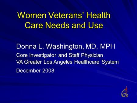 Women Veterans' Health Care Needs and Use Donna L. Washington, MD, MPH Core Investigator and Staff Physician VA Greater Los Angeles Healthcare System December.