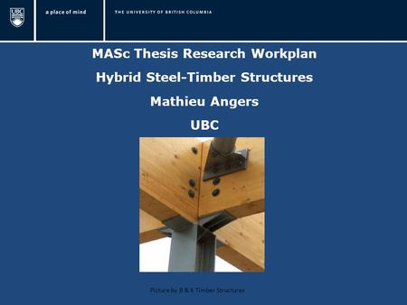 MASc Thesis Research Workplan Hybrid Steel-Timber Structures Mathieu Angers UBC Picture by B & K Timber Structures.