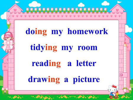 doing my homework tidying my room reading a letter drawing a picture.