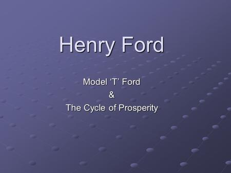 Henry Ford Model 'T' Ford & The Cycle of Prosperity.