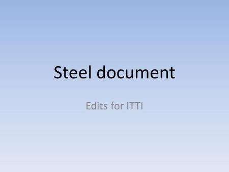Steel document Edits for ITTI. PAGE 1 AT PRESENT:PAGE 1 SHOULD LOOK LIKE: Please make box all the same blue as at present the white merges into blue Page.