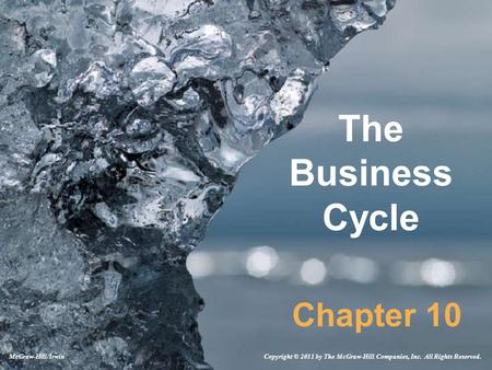 The Business Cycle Chapter 10 Copyright © 2011 by The McGraw-Hill Companies, Inc. All Rights Reserved.McGraw-Hill/Irwin.