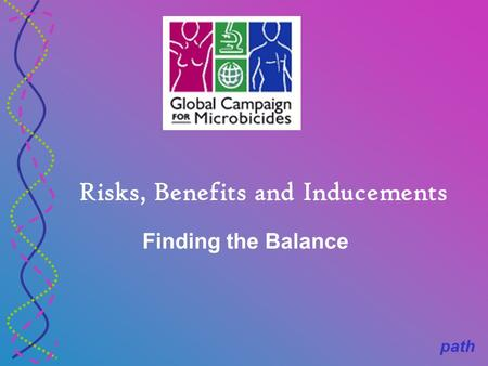 Path Risks, Benefits and Inducements Finding the Balance.