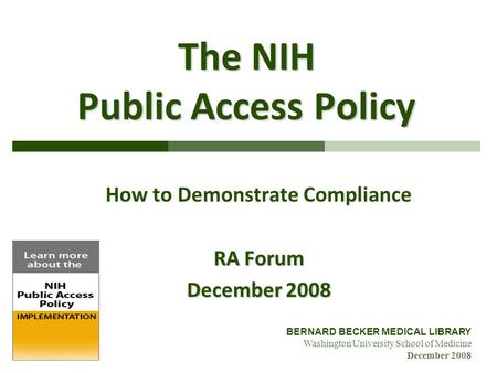 BERNARD BECKER MEDICAL LIBRARY Washington University School of Medicine December 2008 The NIH Public Access Policy How to Demonstrate Compliance RA Forum.