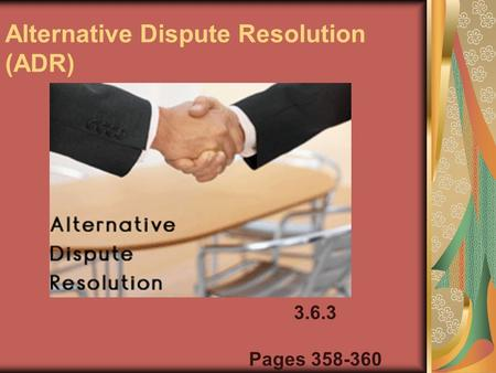 Alternative Dispute Resolution (ADR) 3.6.3 Pages 358-360.