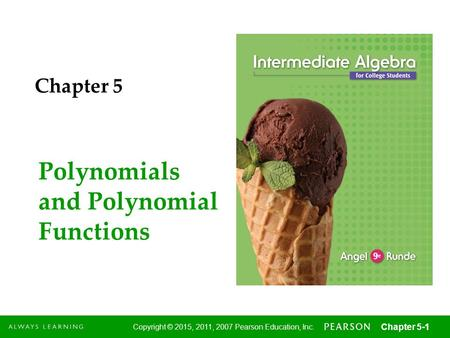 1 Copyright © 2015, 2011, 2007 Pearson Education, Inc. Chapter 5-1 Polynomials and Polynomial Functions Chapter 5.