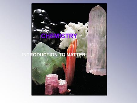CHEMISTRY INTRODUCTION TO MATTER. ENDURING UNDERSTANDINGS All matter is composed of atoms. Chemistry is the study of the properties of matter and how.