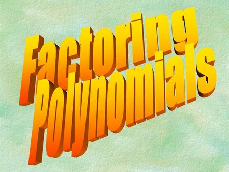 Factoring polynomials with a common monomial factor (using GCF). **Always look for a GCF before using any other factoring method. Factoring Method #1.