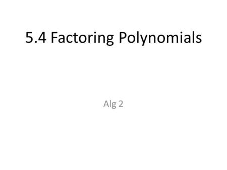 5.4 Factoring Polynomials Alg 2. The GCF is 5ab. Answer: Distributive Property Factor Factoring with GCF.
