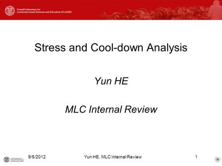 Stress and Cool-down Analysis Yun HE MLC Internal Review 9/5/2012Yun HE, MLC Internal Review1.