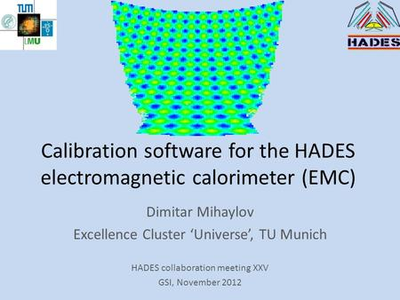 Calibration software for the HADES electromagnetic calorimeter (EMC) Dimitar Mihaylov Excellence Cluster 'Universe', TU Munich HADES collaboration meeting.