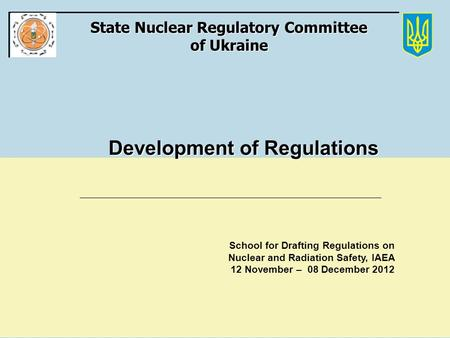 State Nuclear Regulatory Committee of Ukraine Development of Regulations Development of Regulations School for Drafting Regulations on Nuclear and Radiation.